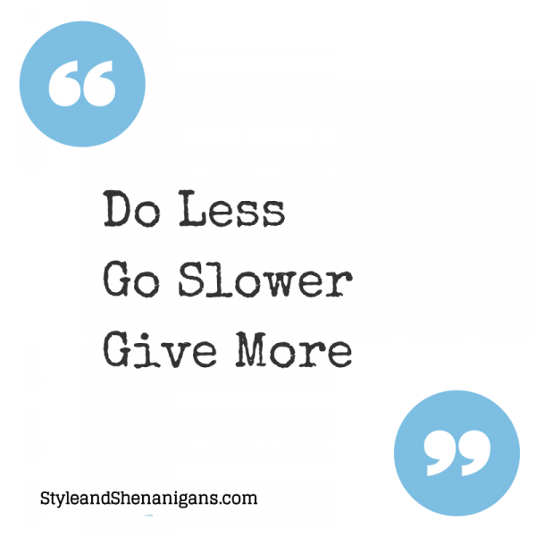 Do Less, Go Slower, Give More (1)