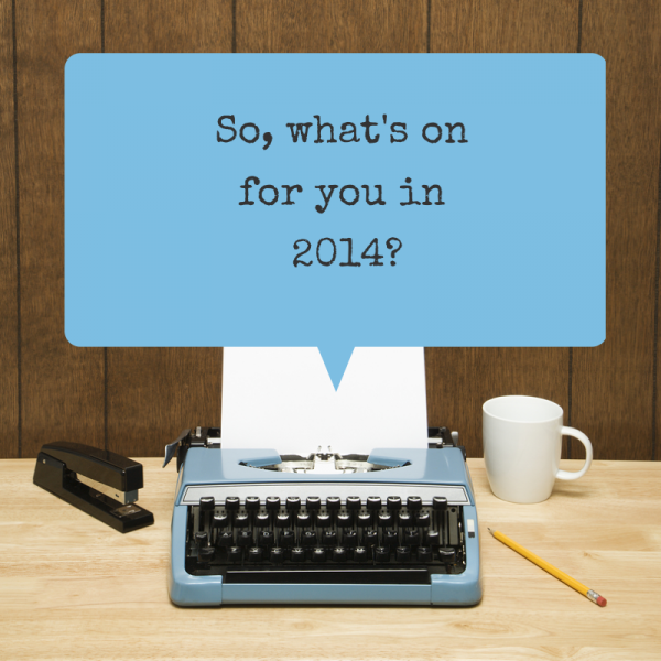 So, what's on for you in 2014-