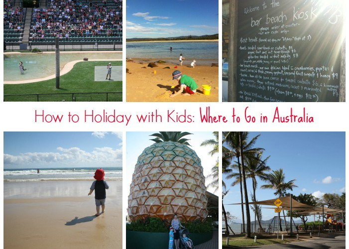 How to Holiday with Kids Part 3: Where to Go in Australia