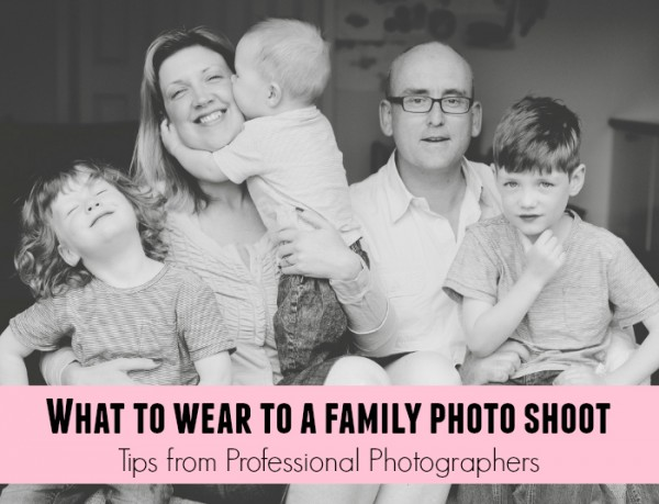 What to Wear to a Family Photo Shoot - Tips from Professional Photographers