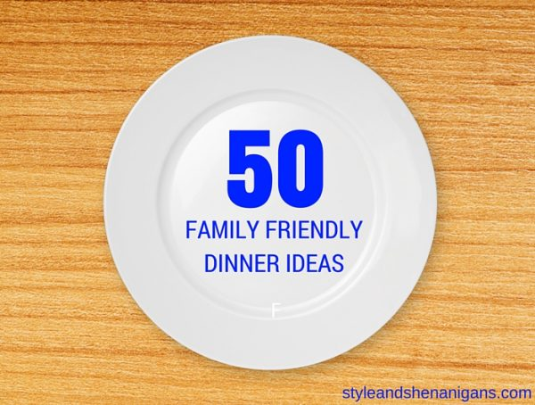 50 Family Friendly Dinner Ideas