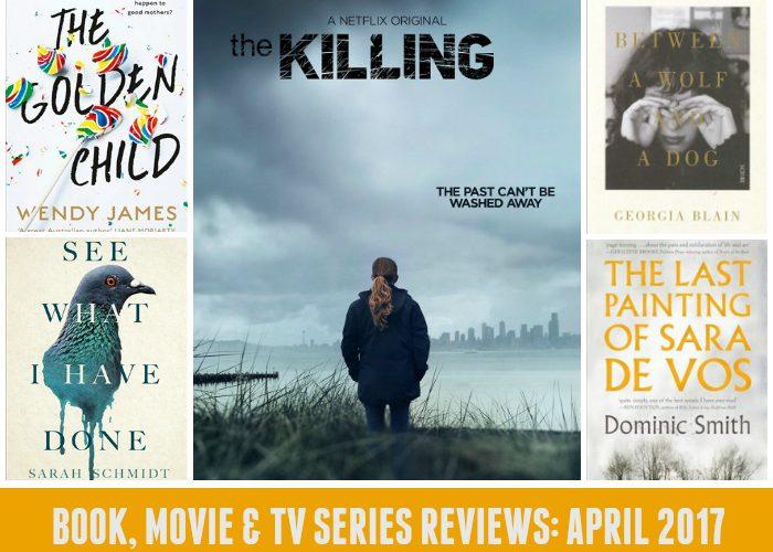 Books, Flicks & TV Series: The April 2017 Wrap
