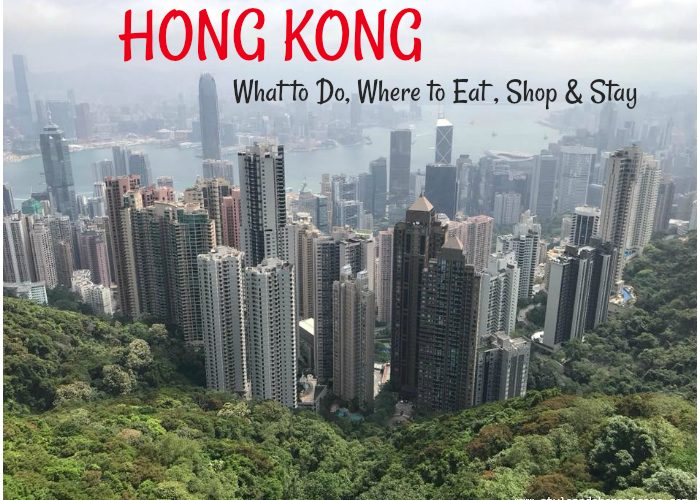 HONG KONG: What To Do, Where to Eat, Where to Shop & Where to Stay